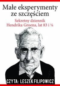Małe eksperymenty ze szczęściem. Sekretny dziennik Hendrika Groena, lat 83 i 1/4 - Groen Hendrik