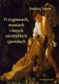O stygmatach, mumiach i innych niezwykłych zjawiskach - Sarwa Andrzej