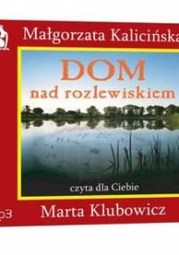 Dom nad rozlewiskiem - Kalicińska Małgorzata