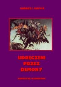 Udręczeni przez demony. Opowieści o szatańskim zniewoleniu - Sarwa Andrzej