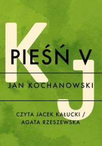 Pieśń V - Kochanowski Jan