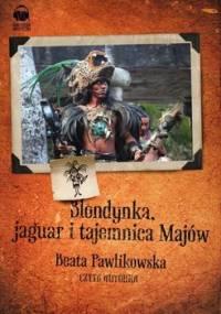 Blondynka, jaguar i tajemnica Majów - Pawlikowska Beata