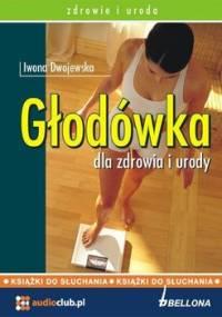 Głodówka dla zdrowia i urody - Dwojewska Iwona