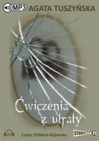 Ćwiczenia z utraty - Tuszyńska Agata