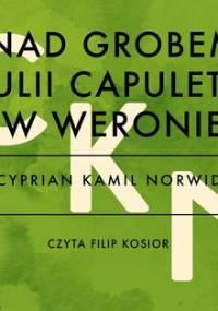 Nad grobem Julii Capuletti w Weronie - Norwid Cyprian Kamil