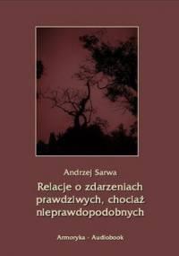 Relacje o zdarzeniach prawdziwych, chociaż nieprawdopodobnych - Sarwa Andrzej
