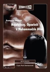 Największy. Opowieść o Muhammadzie Alim - Słowiński Przemysław