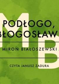 Podłogo, błogosław! - Białoszewski Miron