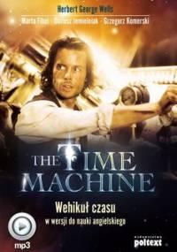 The Time Machine. Wehikuł czasu w wersji do nauki angielskiego - Wells Herbert George, Fihel Marta, Jemielniak Dariusz, Komerski Grzegorz