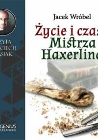 Życie i czasy Mistrza Haxerlina - Wróbel Jacek